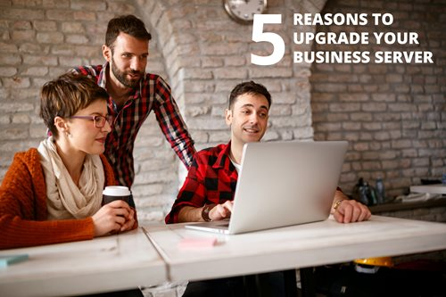 5 reasons to upgrade your business server  Teaser